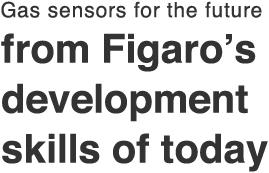 Gas sensors for the future, from Figaro's development skills of today