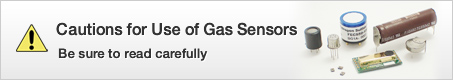 Cautions for Use of Gas Sensors Be sure to read carefully