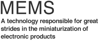 MEMS A technology responsible for great strides in the miniaturization of  electronic products