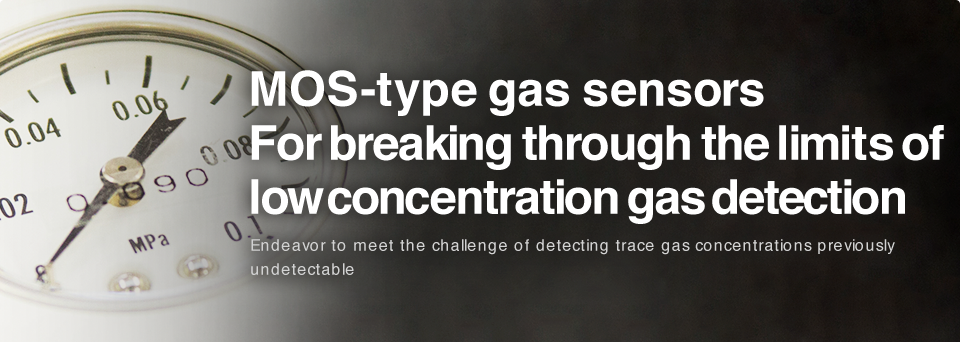 MOS-type gas sensors For breaking through the limits of low concentration gas detection